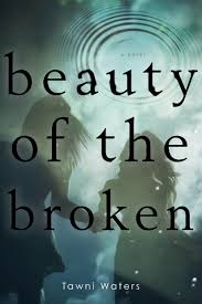 Beauty of the Broken by Tawni Waters