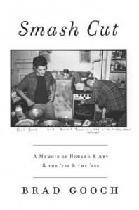 Smash Cut:  A Memoir of Howard & Art & the '70s & '80s by Brad Gooch
